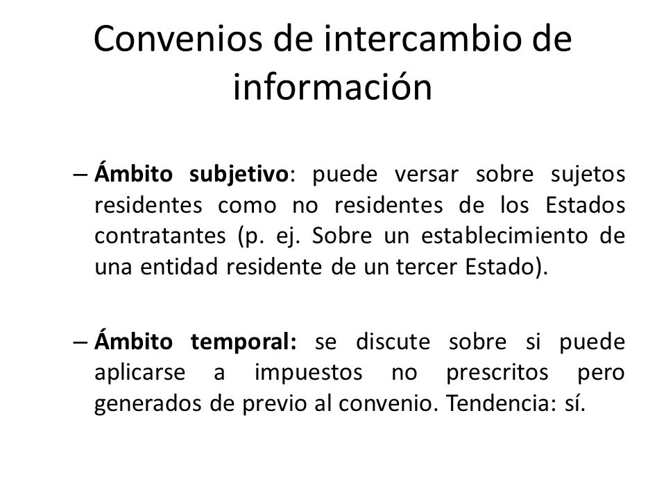 Convenios de intercambio de información – Ámbito subjetivo: puede versar sobre sujetos residentes como no residentes de los Estados contratantes (p. e