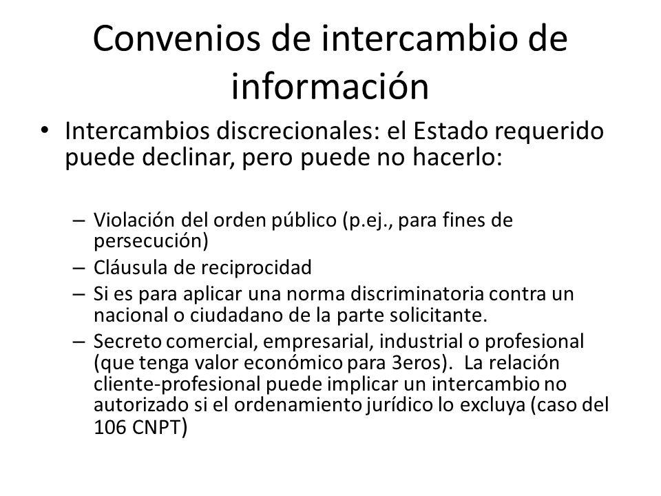 Convenios de intercambio de información Intercambios discrecionales: el Estado requerido puede declinar, pero puede no hacerlo: – Violación del orden