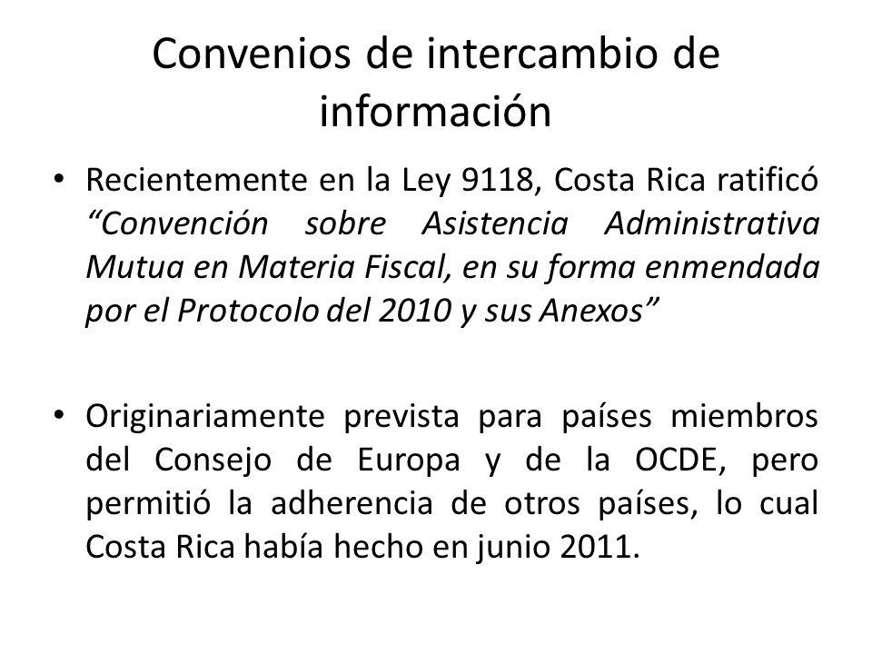 Convenios de intercambio de información Recientemente en la Ley 9118, Costa Rica ratificó Convención sobre Asistencia Administrativa Mutua en Materia