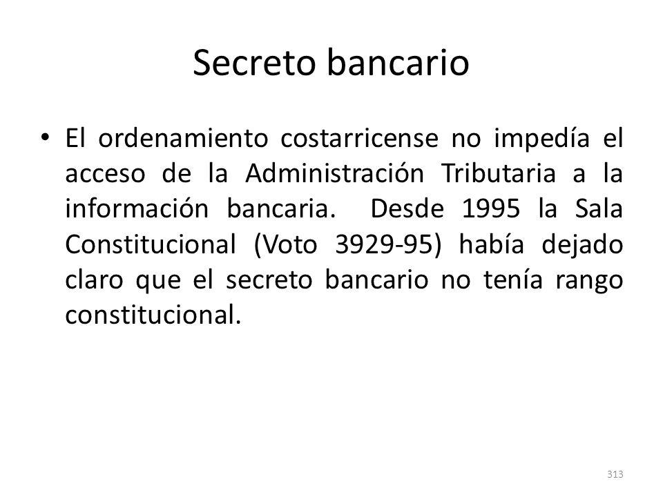 Secreto bancario El ordenamiento costarricense no impedía el acceso de la Administración Tributaria a la información bancaria. Desde 1995 la Sala Cons