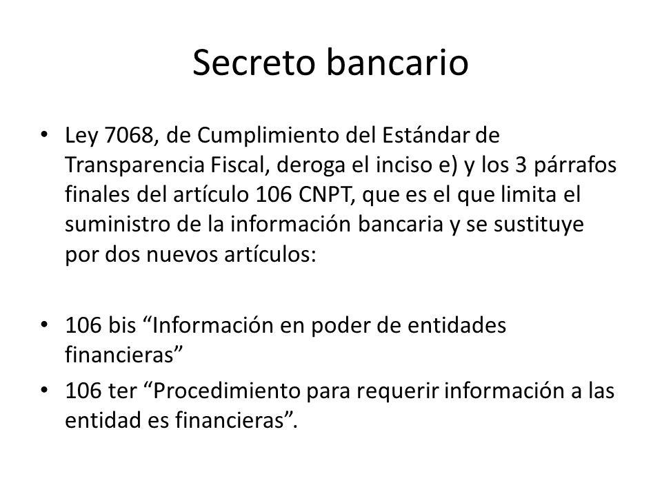 Secreto bancario Ley 7068, de Cumplimiento del Estándar de Transparencia Fiscal, deroga el inciso e) y los 3 párrafos finales del artículo 106 CNPT, q