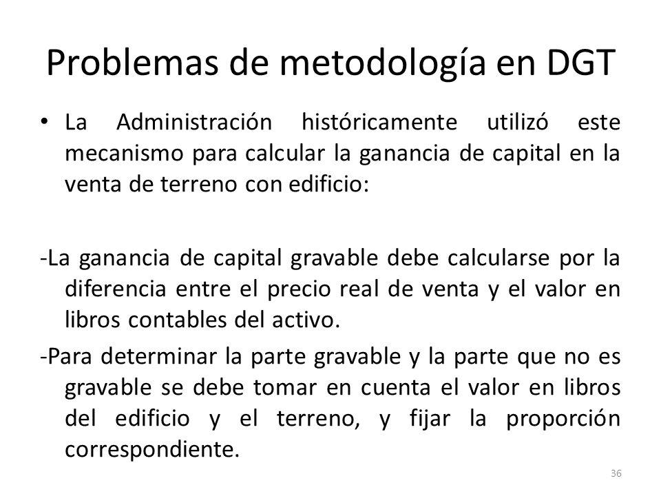 Problemas de metodología en DGT La Administración históricamente utilizó este mecanismo para calcular la ganancia de capital en la venta de terreno co