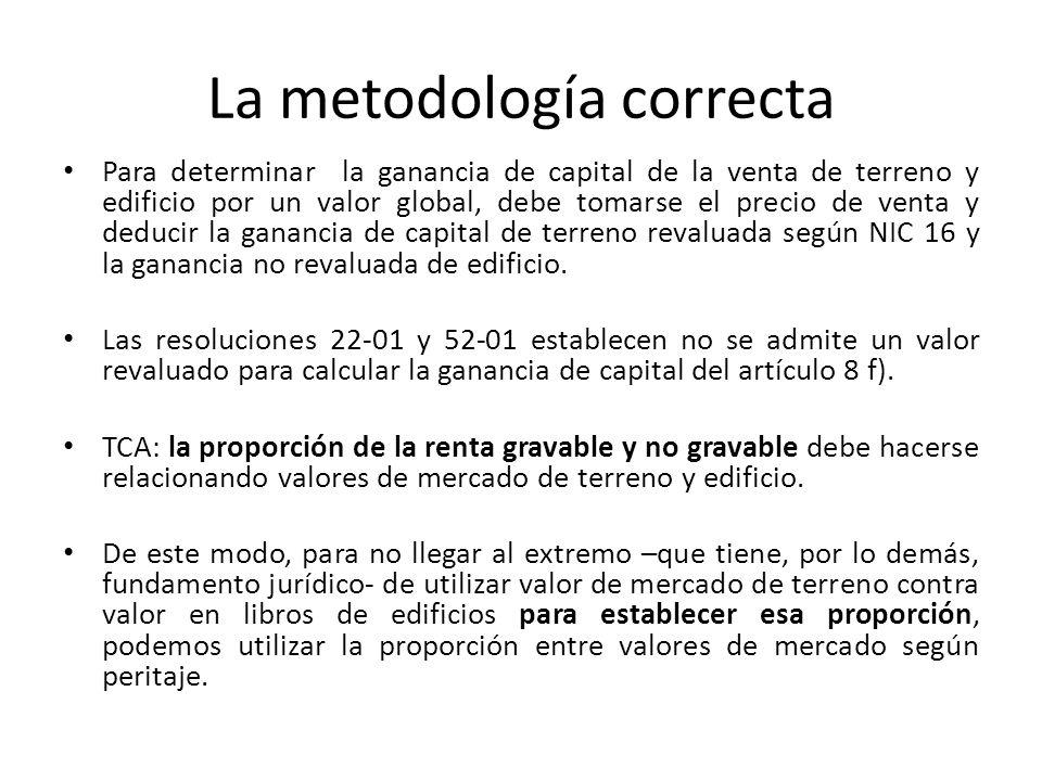 La metodología correcta Cálculo de Ganancia de Capital: Procedimiento Correcto 1.Para determinar la ganancia de capital total, se debe deducir del precio neto recibido dos valores: a) el valor del terreno revaluado según NIC 16 (por perito) b) el valor en libros no revaluado de edificio.