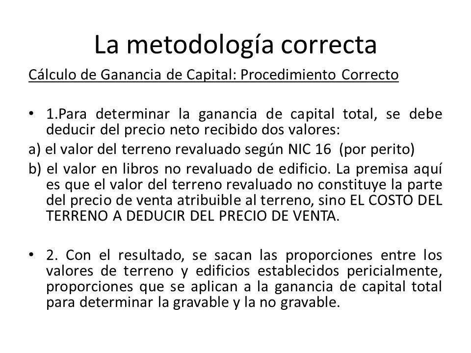 La metodología correcta Cálculo de Ganancia de Capital: Procedimiento Correcto 1.Para determinar la ganancia de capital total, se debe deducir del pre