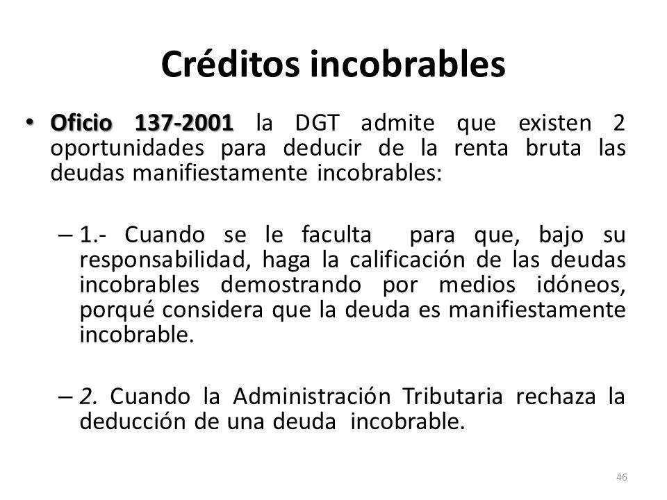 Oficio 137-2001 Oficio 137-2001 la DGT admite que existen 2 oportunidades para deducir de la renta bruta las deudas manifiestamente incobrables: – 1.-