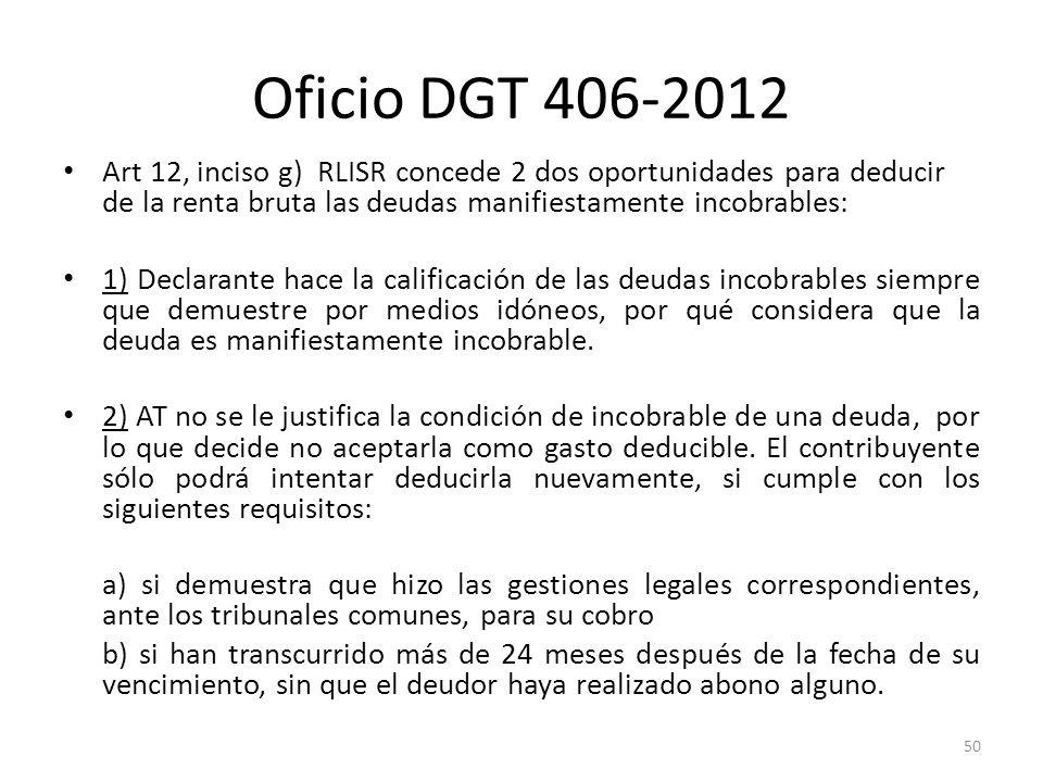 Oficio DGT 406-2012 Art 12, inciso g) RLISR concede 2 dos oportunidades para deducir de la renta bruta las deudas manifiestamente incobrables: 1) Decl