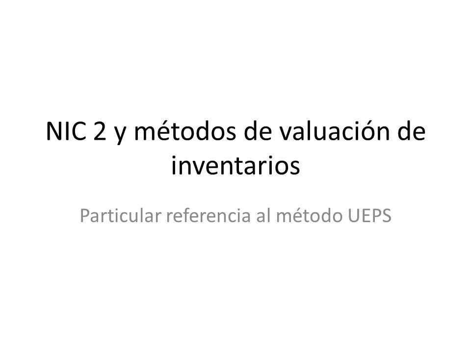 NIC 2 y métodos de valuación de inventarios Particular referencia al método UEPS