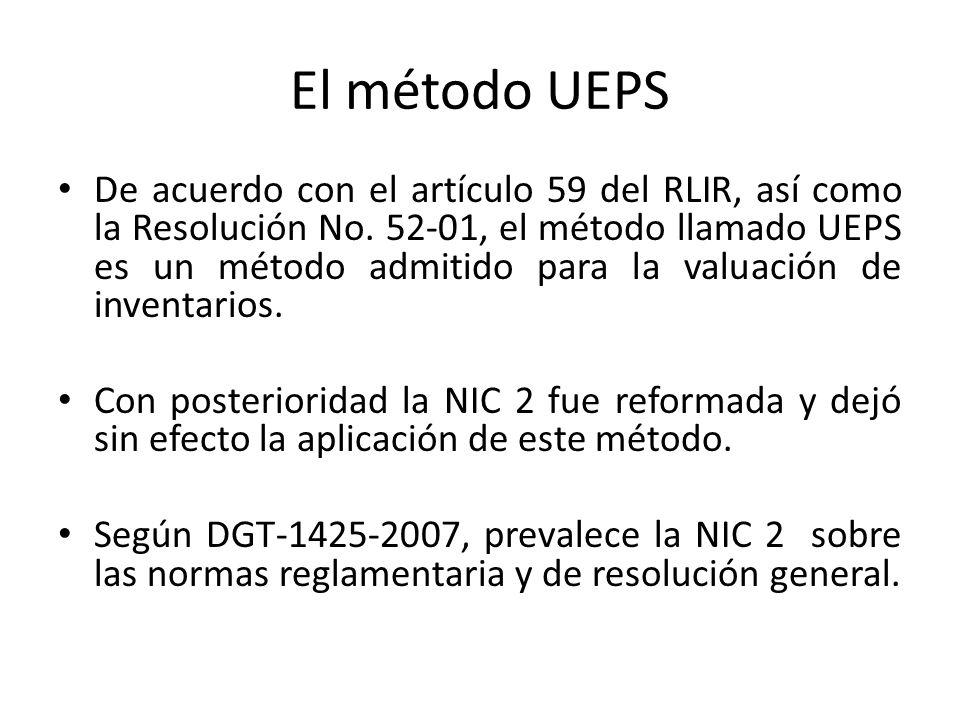 El método UEPS De acuerdo con el artículo 59 del RLIR, así como la Resolución No. 52-01, el método llamado UEPS es un método admitido para la valuació