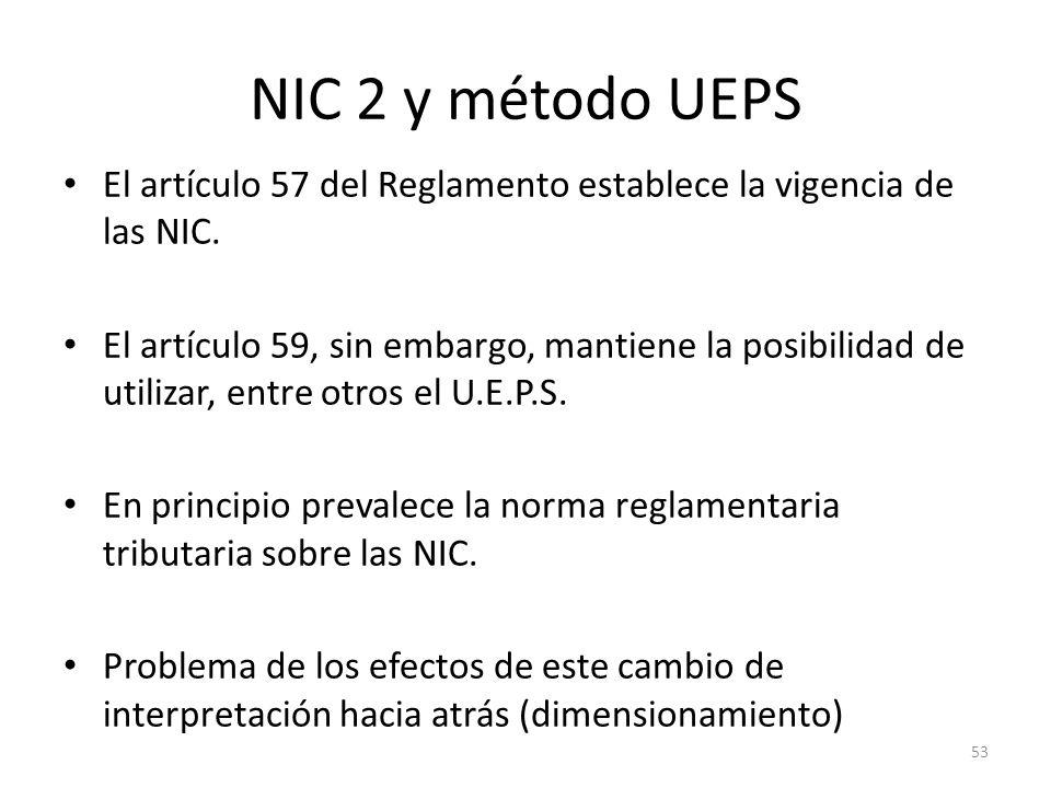 NIC 2 y método UEPS El artículo 57 del Reglamento establece la vigencia de las NIC. El artículo 59, sin embargo, mantiene la posibilidad de utilizar,