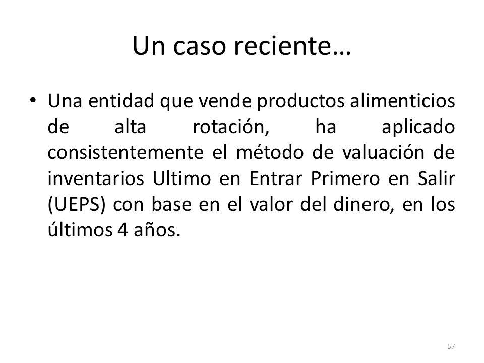 Un caso reciente… Una entidad que vende productos alimenticios de alta rotación, ha aplicado consistentemente el método de valuación de inventarios Ul