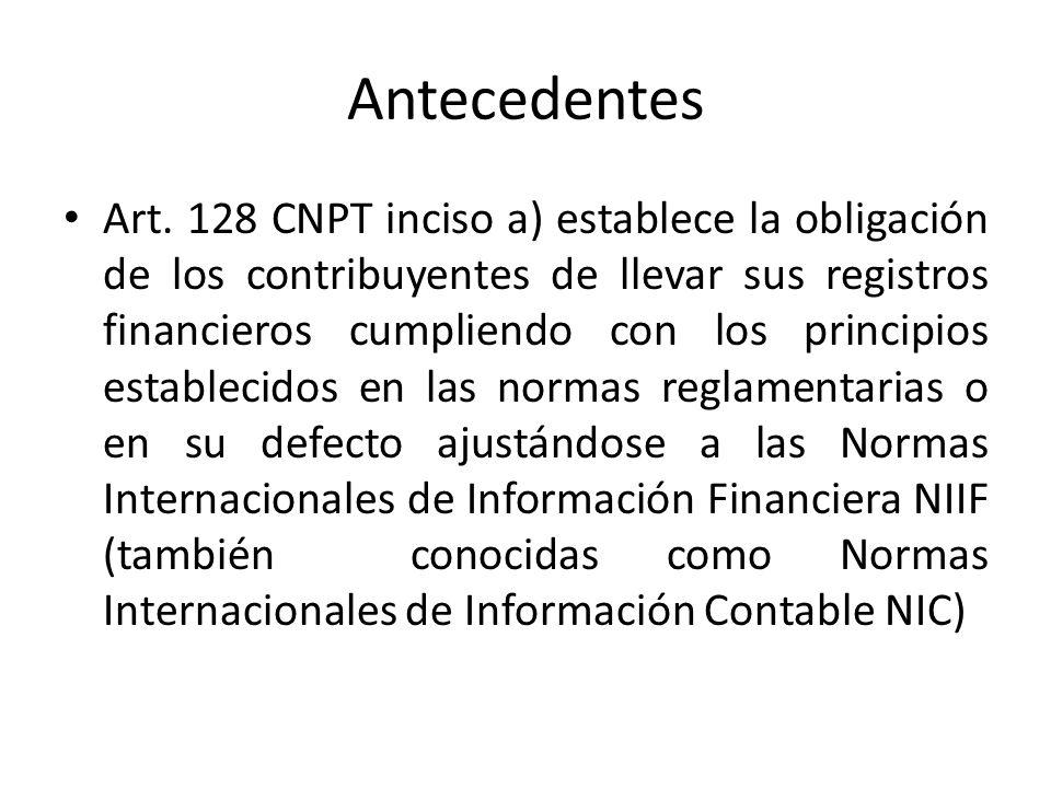 Antecedentes Art. 128 CNPT inciso a) establece la obligación de los contribuyentes de llevar sus registros financieros cumpliendo con los principios e