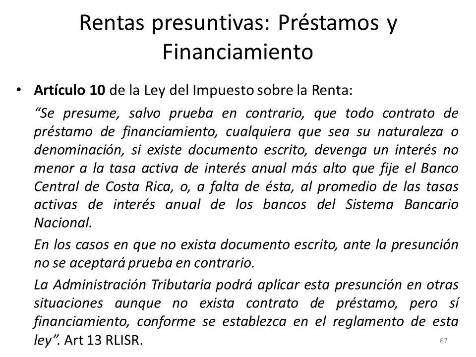 Rentas presuntivas: Préstamos y Financiamiento Artículo 10 de la Ley del Impuesto sobre la Renta: Se presume, salvo prueba en contrario, que todo cont