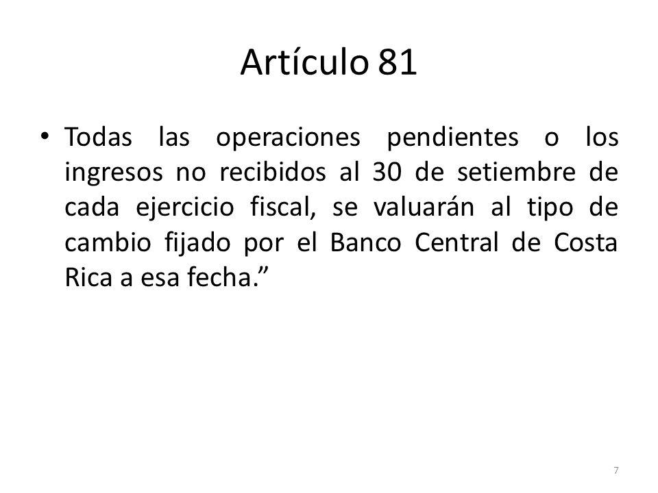 Artículo 81 Todas las operaciones pendientes o los ingresos no recibidos al 30 de setiembre de cada ejercicio fiscal, se valuarán al tipo de cambio fi