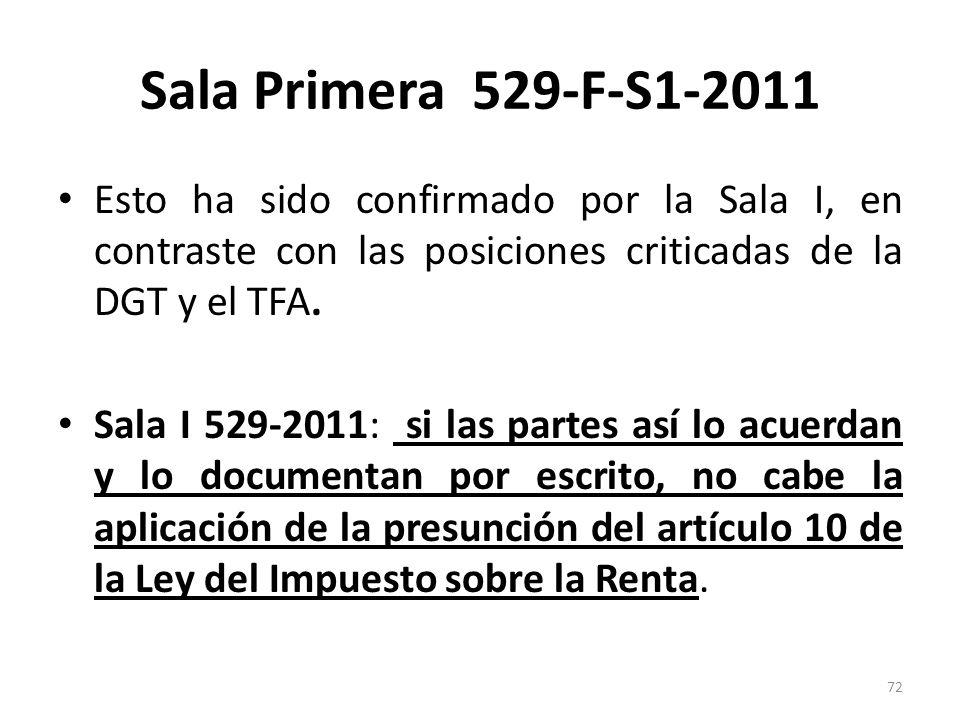 Sala Primera 529-F-S1-2011 Esto ha sido confirmado por la Sala I, en contraste con las posiciones criticadas de la DGT y el TFA. Sala I 529-2011: si l