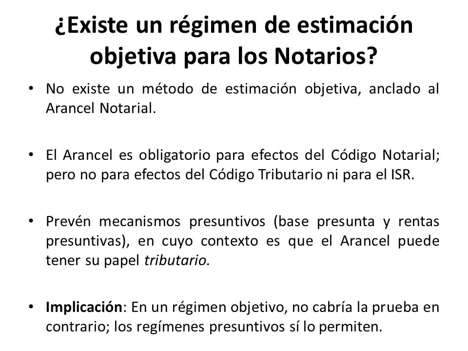 ¿Existe un régimen de estimación objetiva para los Notarios? No existe un método de estimación objetiva, anclado al Arancel Notarial. El Arancel es ob
