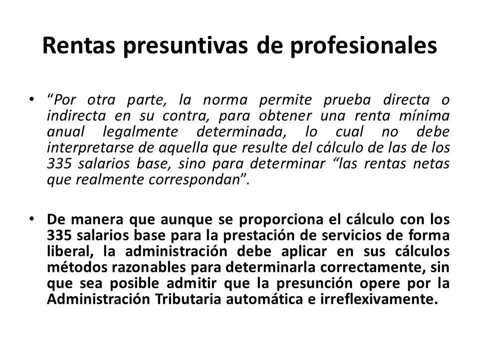 Rentas presuntivas de profesionales Por otra parte, la norma permite prueba directa o indirecta en su contra, para obtener una renta mínima anual lega