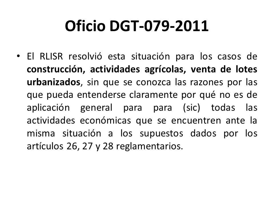 Oficio DGT-079-2011 El RLISR resolvió esta situación para los casos de construcción, actividades agrícolas, venta de lotes urbanizados, sin que se con