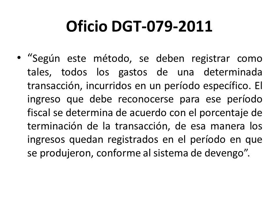 Oficio DGT-079-2011 Según este método, se deben registrar como tales, todos los gastos de una determinada transacción, incurridos en un período especí