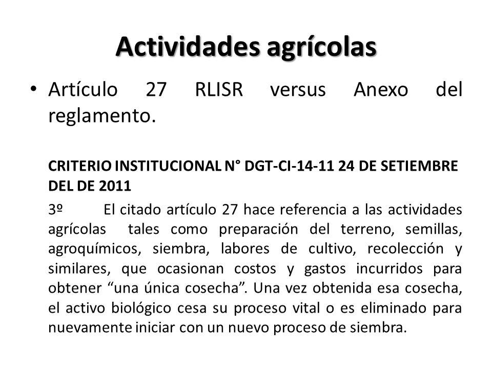 Actividades agrícolas Artículo 27 RLISR versus Anexo del reglamento. CRITERIO INSTITUCIONAL N° DGT-CI-14-11 24 DE SETIEMBRE DEL DE 2011 3º El citado a