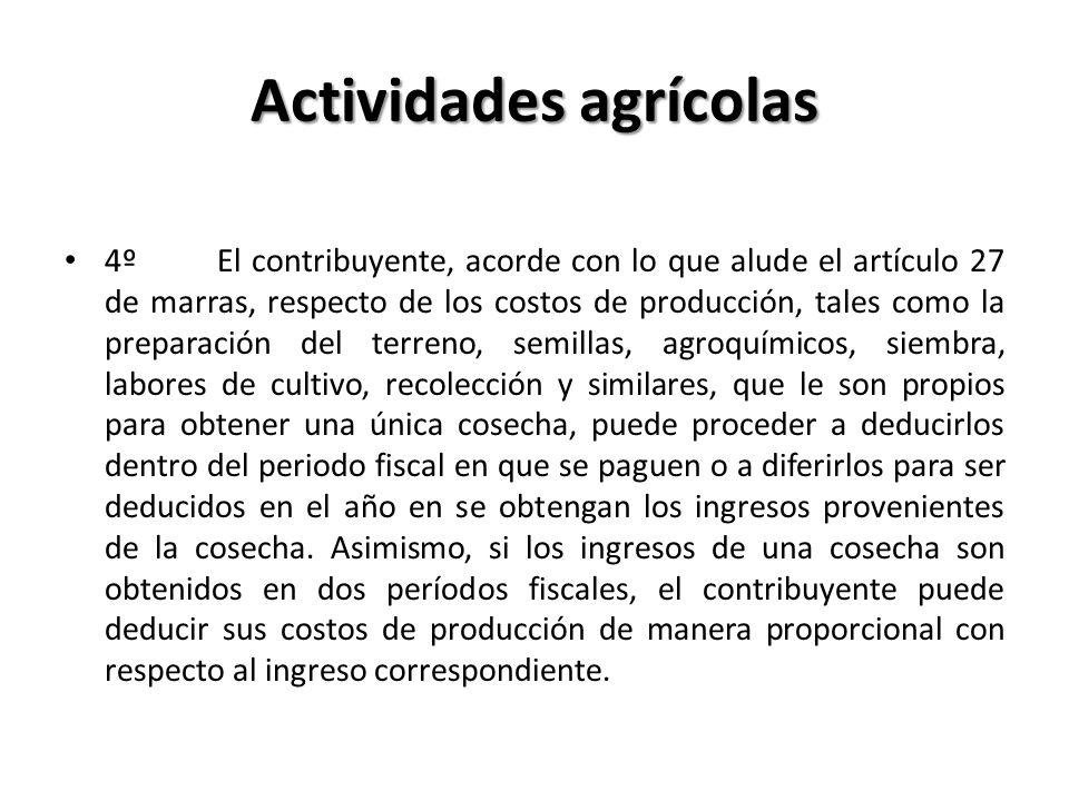 Actividades agrícolas 4º El contribuyente, acorde con lo que alude el artículo 27 de marras, respecto de los costos de producción, tales como la prepa