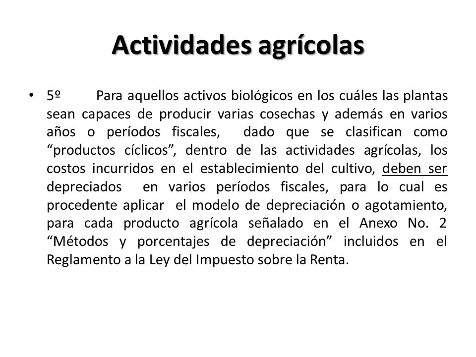 Actividades agrícolas 5º Para aquellos activos biológicos en los cuáles las plantas sean capaces de producir varias cosechas y además en varios años o