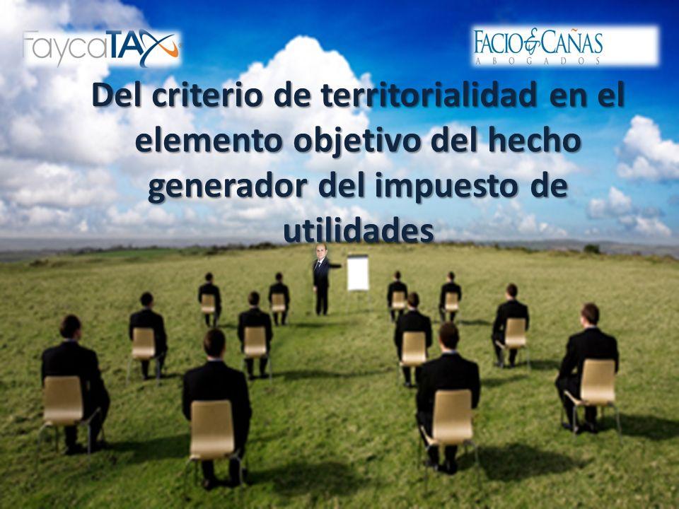 Del criterio de territorialidad en el elemento objetivo del hecho generador del impuesto de utilidades