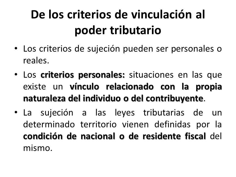 De los criterios de vinculación al poder tributario Los criterios de sujeción pueden ser personales o reales. criterios personales: vínculo relacionad