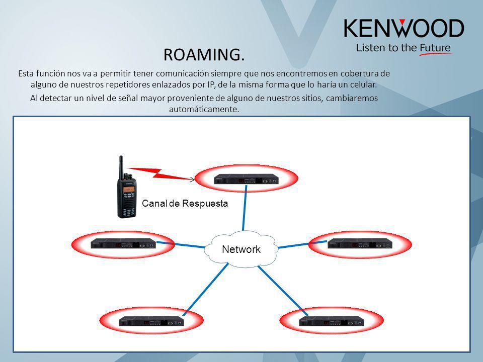 ROAMING. Esta función nos va a permitir tener comunicación siempre que nos encontremos en cobertura de alguno de nuestros repetidores enlazados por IP