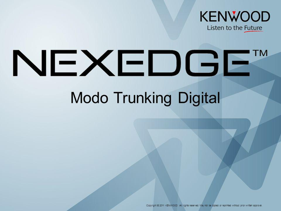 Modo Trunking Digital Copyright © 2011 KENWOOD All rights reserved. May not be copied or reprinted without prior written approval.