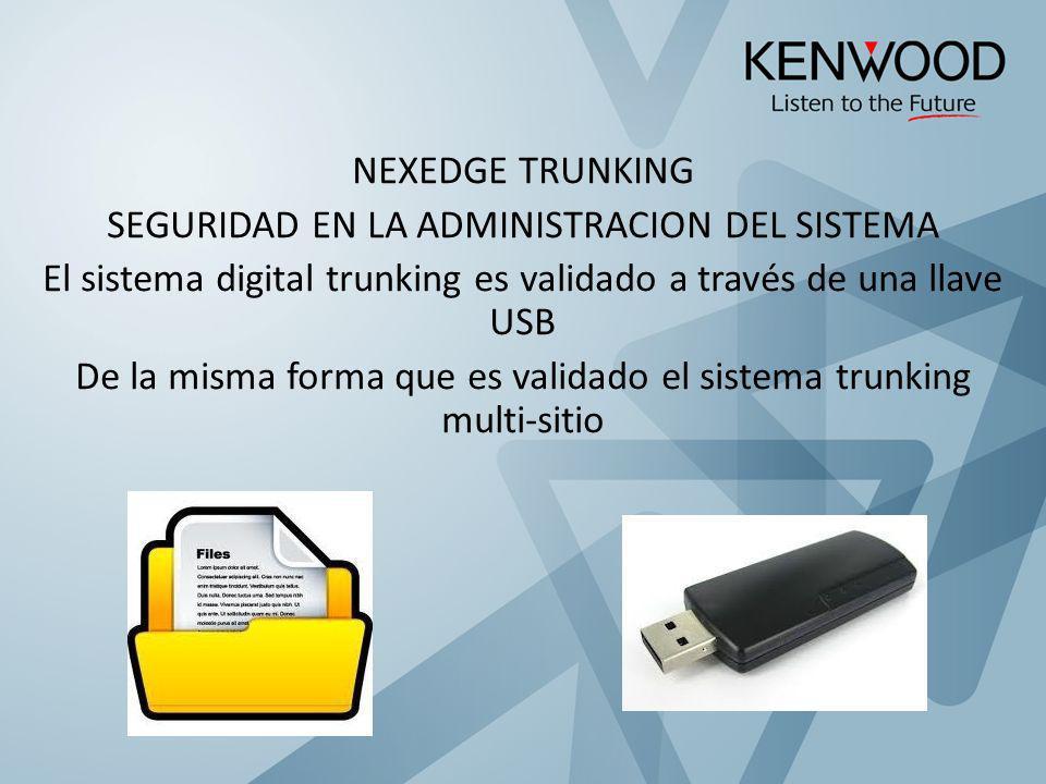 NEXEDGE TRUNKING SEGURIDAD EN LA ADMINISTRACION DEL SISTEMA El sistema digital trunking es validado a través de una llave USB De la misma forma que es