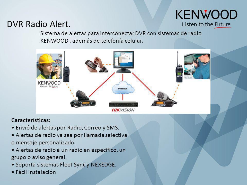 DVR Radio Alert. Sistema de alertas para interconectar DVR con sistemas de radio KENWOOD, además de telefonía celular. Características: Envió de alert