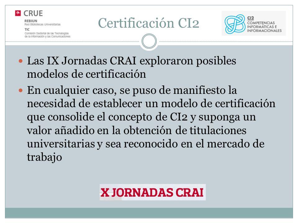 Certificación CI2 Las IX Jornadas CRAI exploraron posibles modelos de certificación En cualquier caso, se puso de manifiesto la necesidad de establecer un modelo de certificación que consolide el concepto de CI2 y suponga un valor añadido en la obtención de titulaciones universitarias y sea reconocido en el mercado de trabajo
