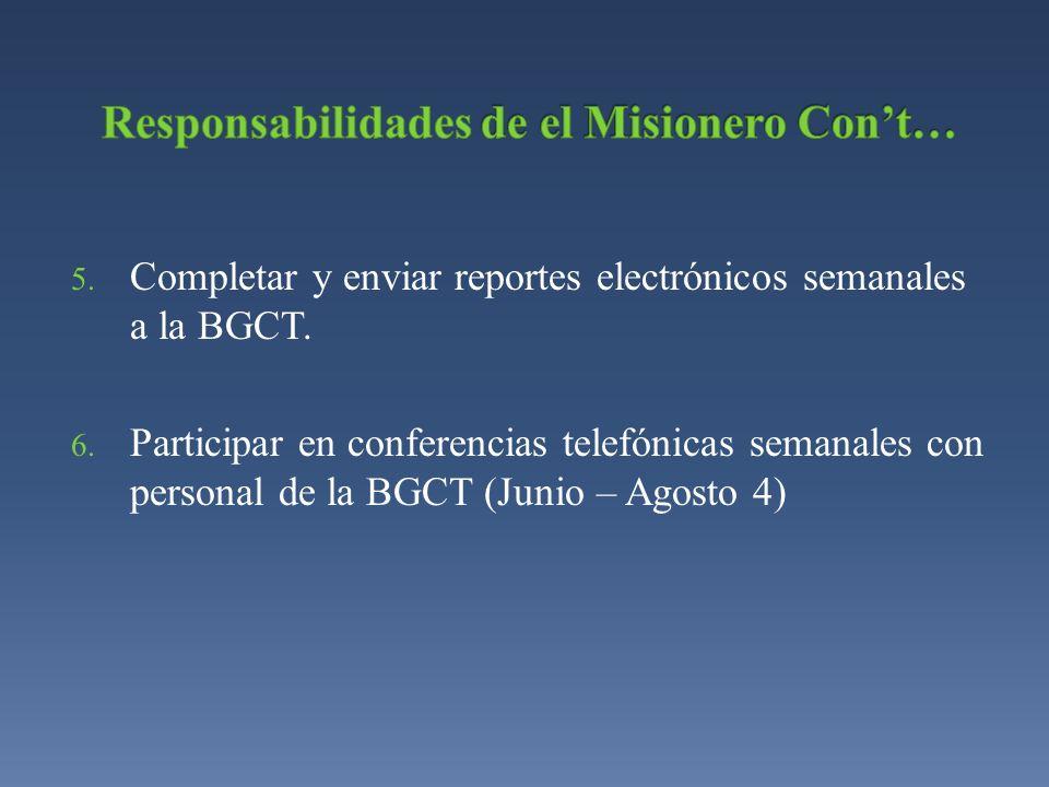5. Completar y enviar reportes electrónicos semanales a la BGCT. 6. Participar en conferencias telefónicas semanales con personal de la BGCT (Junio –