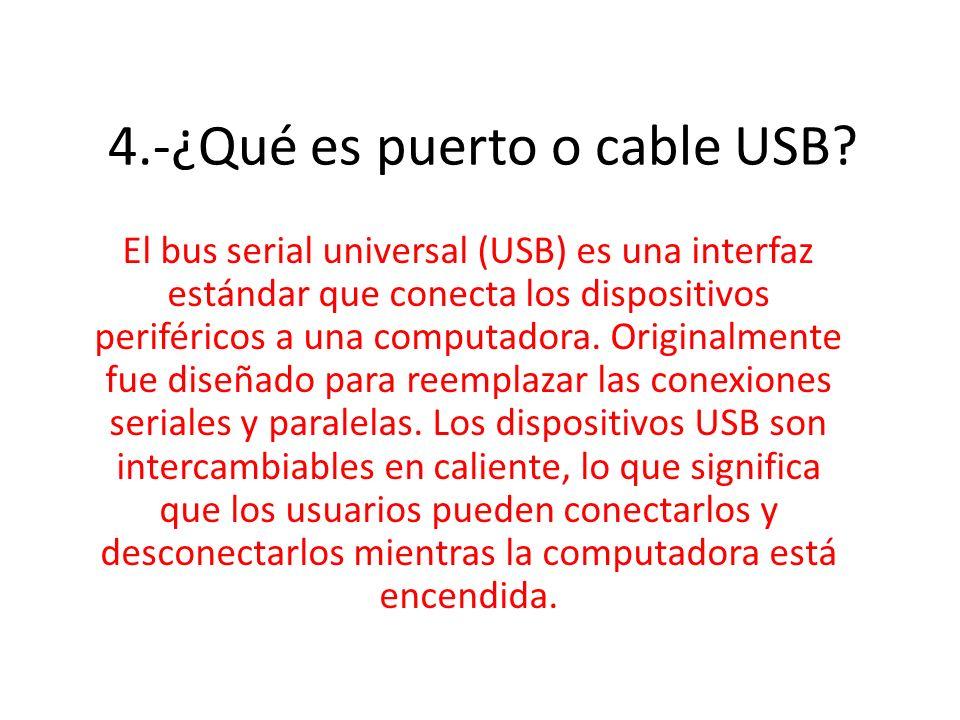 4.-¿Qué es puerto o cable USB? El bus serial universal (USB) es una interfaz estándar que conecta los dispositivos periféricos a una computadora. Orig