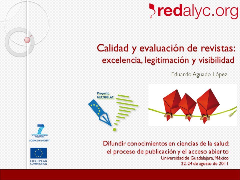 redalyc.org Difundir conocimientos en ciencias de la salud: el proceso de publicación y el acceso abierto Universidad de Guadalajara, México 22-24 de