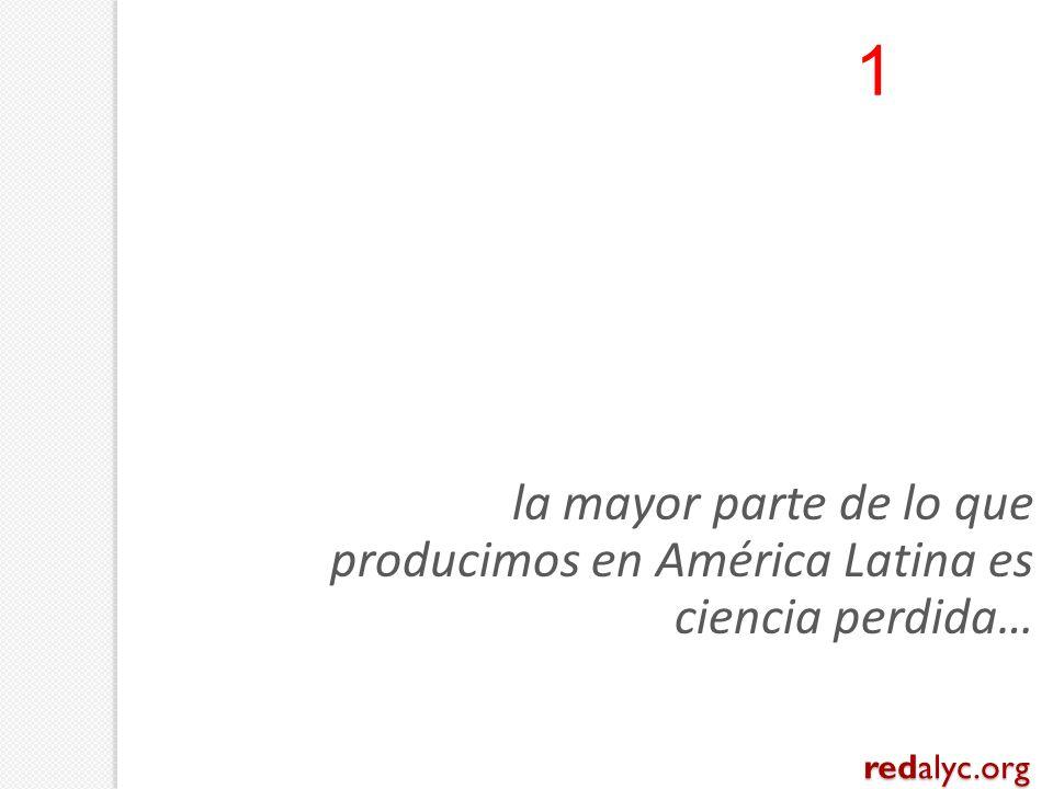 la mayor parte de lo que producimos en América Latina es ciencia perdida… 1 redalyc.org