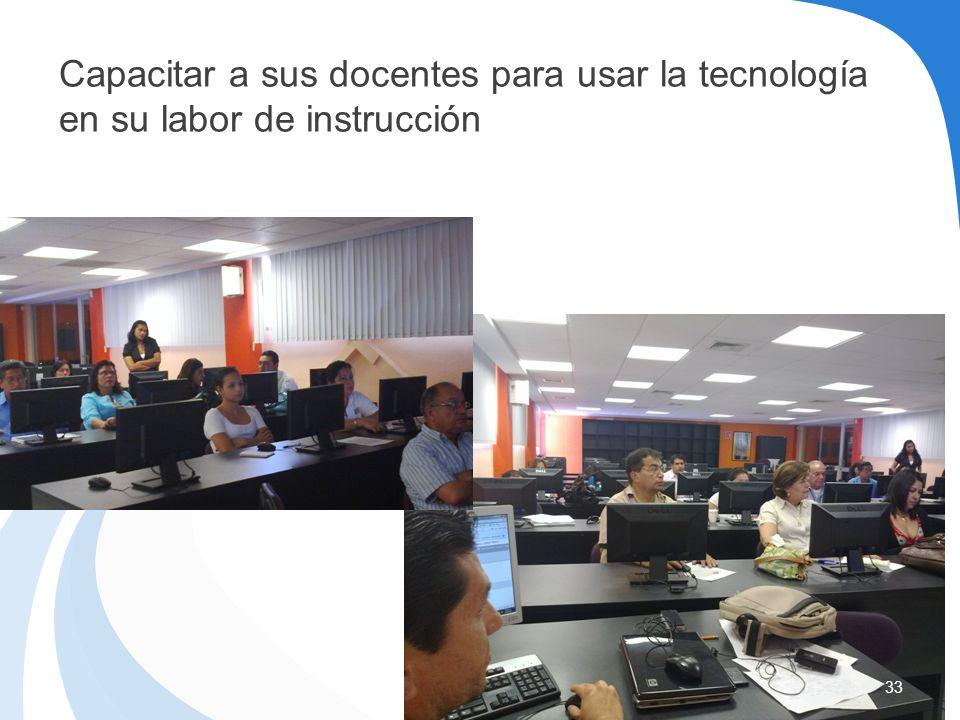 Capacitar a sus docentes para usar la tecnología en su labor de instrucción 33