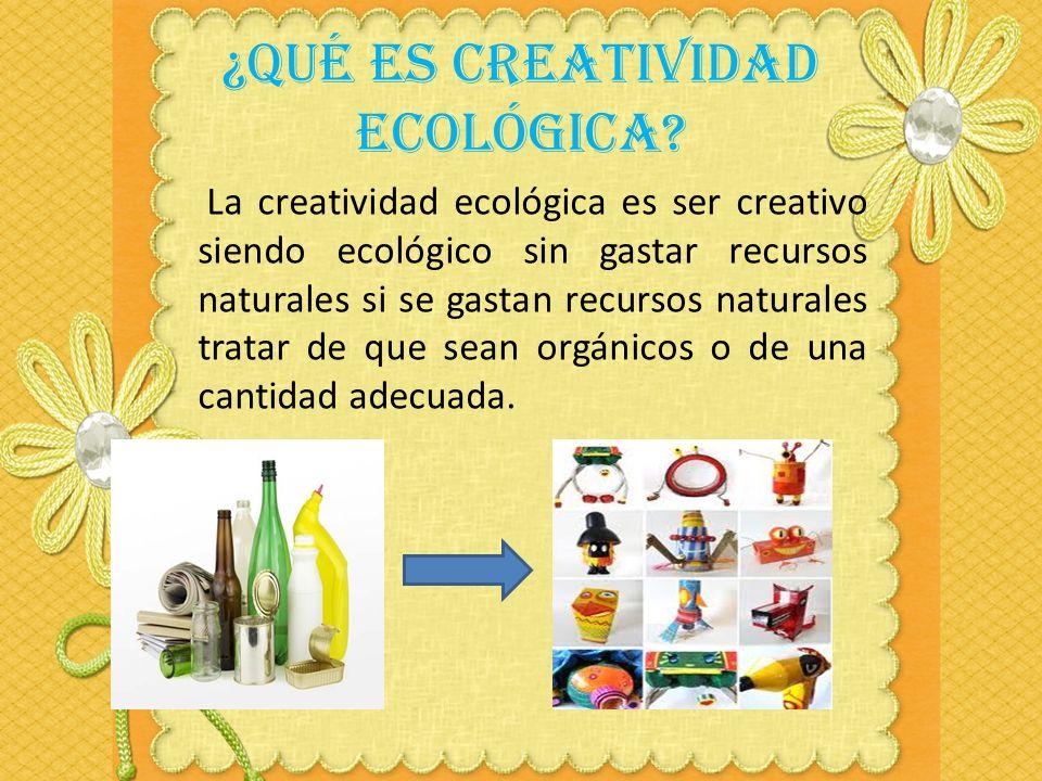 Creatividad ecológica Presentado por: Valentina Abba Alejandra Romero 5ª