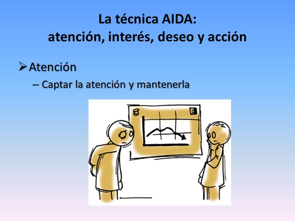 La técnica AIDA: atención, interés, deseo y acción Atención Atención – Captar la atención y mantenerla