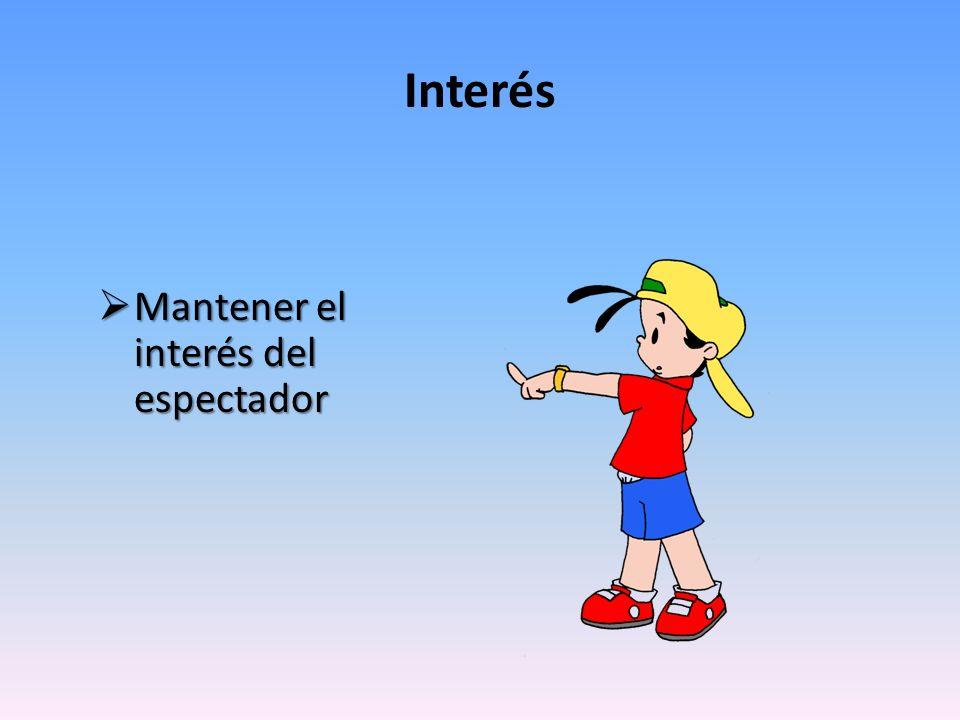 Interés Mantener el interés del espectador Mantener el interés del espectador