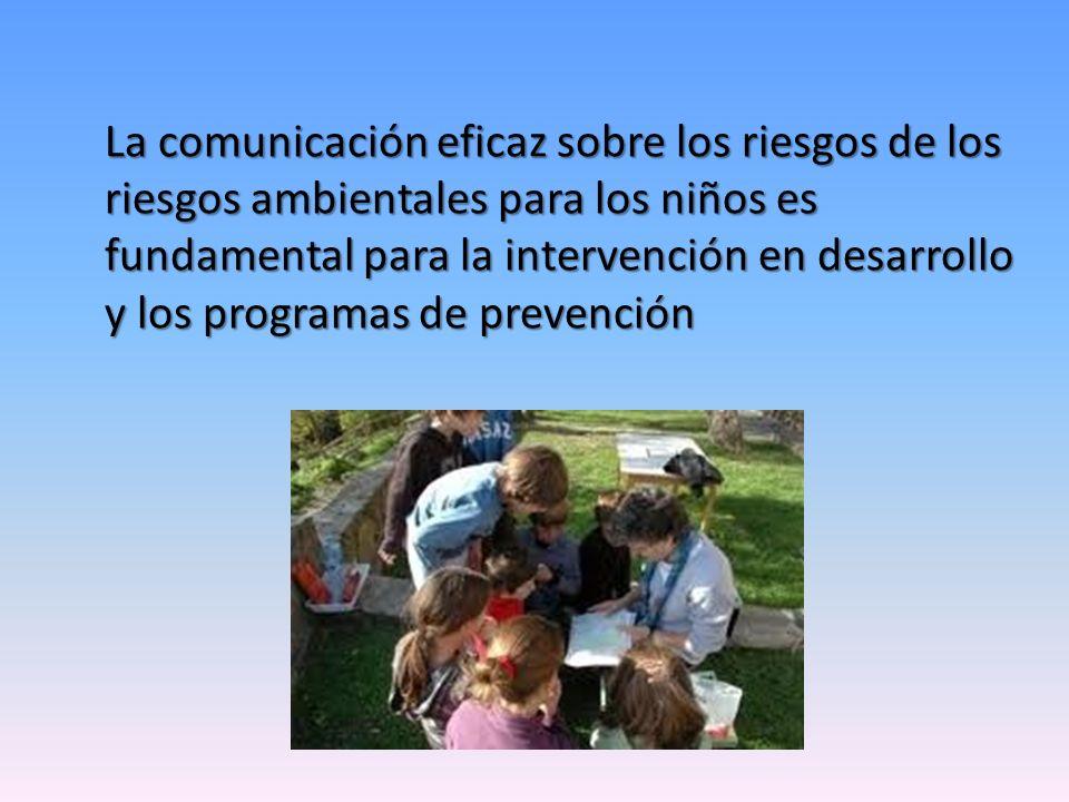 La comunicación eficaz sobre los riesgos de los riesgos ambientales para los niños es fundamental para la intervención en desarrollo y los programas d