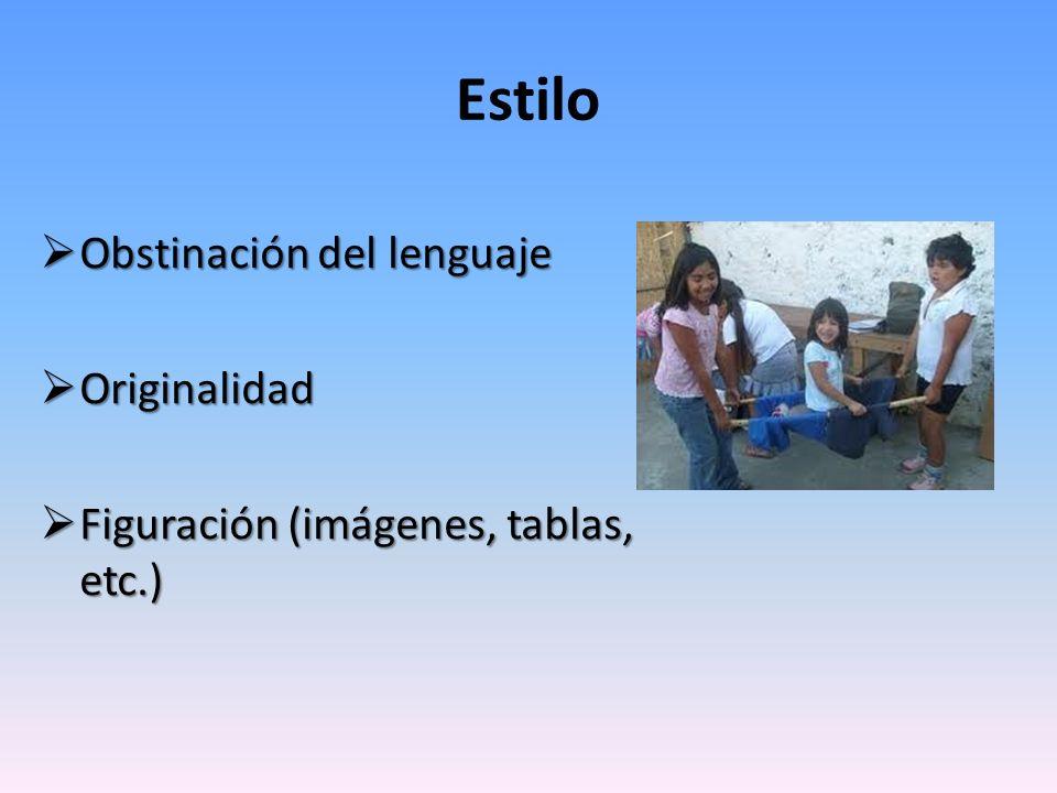 Obstinación del lenguaje Obstinación del lenguaje Originalidad Originalidad Figuración (imágenes, tablas, etc.) Figuración (imágenes, tablas, etc.) Es