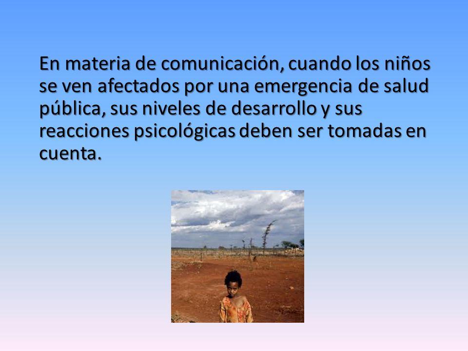 En materia de comunicación, cuando los niños se ven afectados por una emergencia de salud pública, sus niveles de desarrollo y sus reacciones psicológ