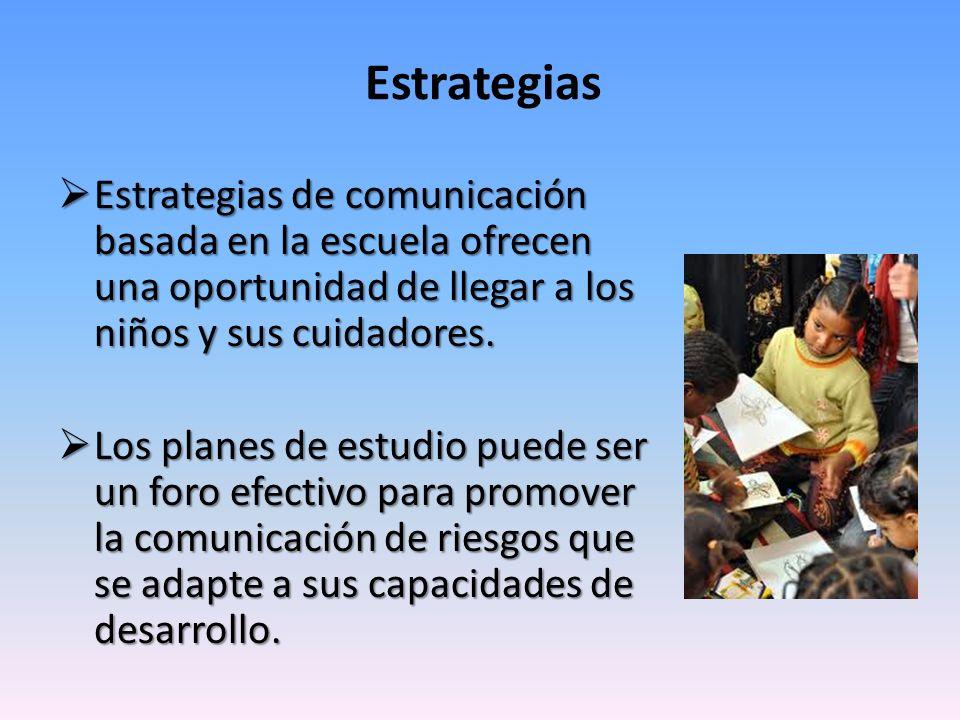 Estrategias Estrategias de comunicación basada en la escuela ofrecen una oportunidad de llegar a los niños y sus cuidadores. Estrategias de comunicaci