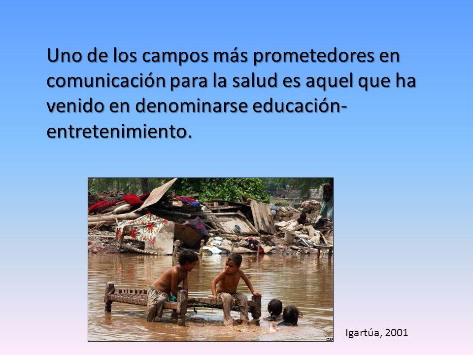Uno de los campos más prometedores en comunicación para la salud es aquel que ha venido en denominarse educación- entretenimiento. Igartúa, 2001