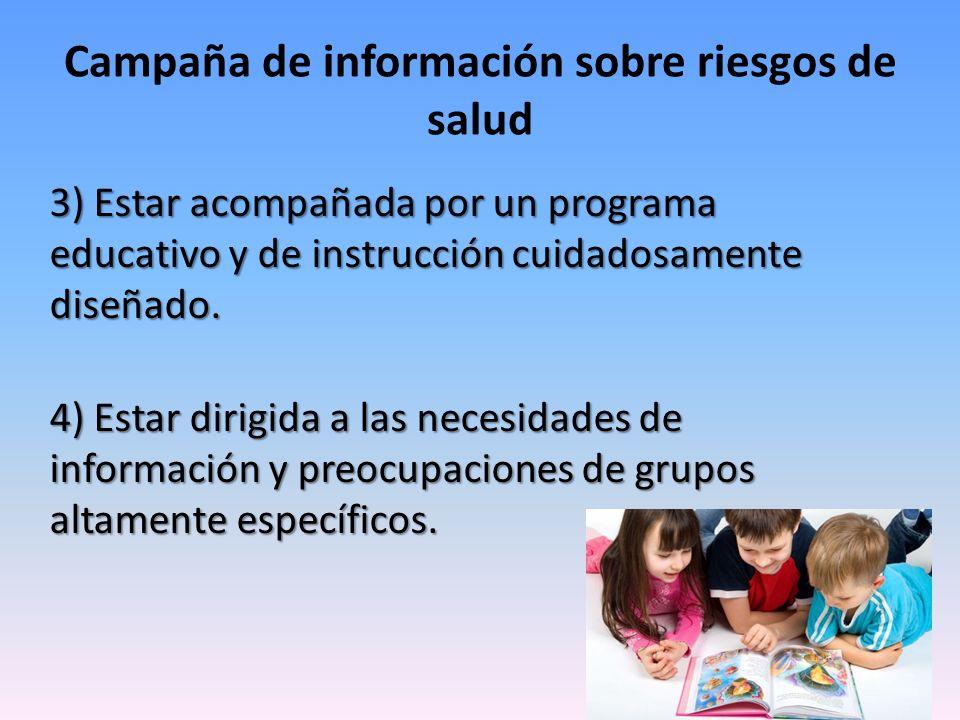 3) Estar acompañada por un programa educativo y de instrucción cuidadosamente diseñado. 4) Estar dirigida a las necesidades de información y preocupac