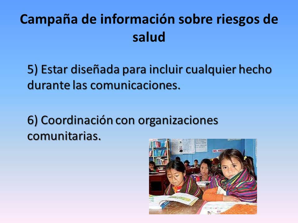 5) Estar diseñada para incluir cualquier hecho durante las comunicaciones. 6) Coordinación con organizaciones comunitarias. Campaña de información sob