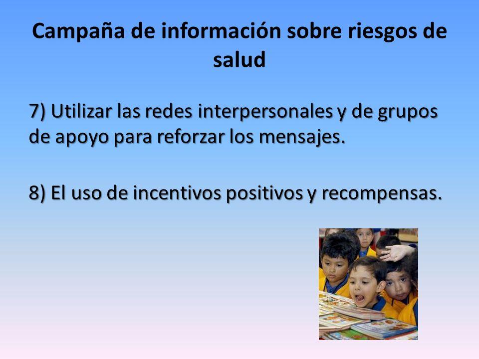 7) Utilizar las redes interpersonales y de grupos de apoyo para reforzar los mensajes. 8) El uso de incentivos positivos y recompensas. Campaña de inf