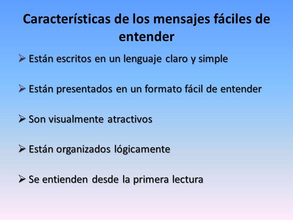 Características de los mensajes fáciles de entender Están escritos en un lenguaje claro y simple Están escritos en un lenguaje claro y simple Están pr