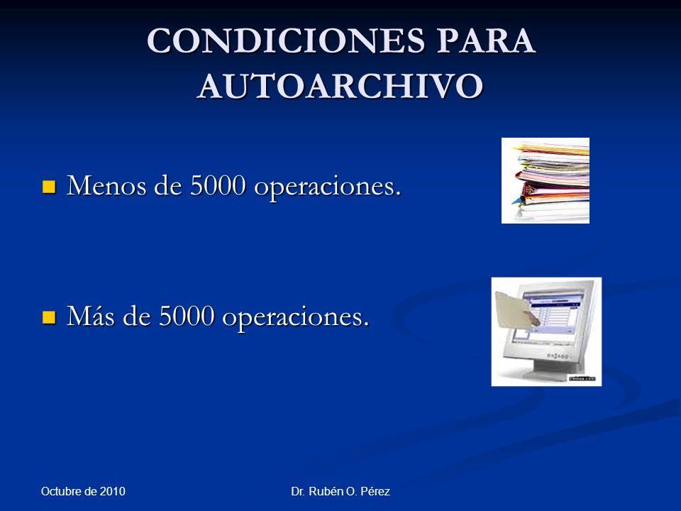 Dr.Rubén O. Pérez CONDICIONES PARA AUTOARCHIVO Menos de 5000 operaciones.